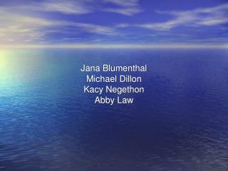 Jana Blumenthal Michael Dillon Kacy Negethon Abby Law