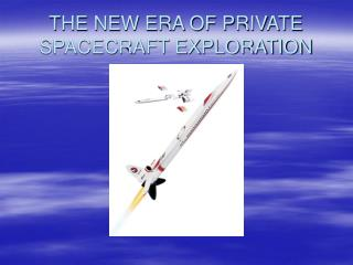 THE NEW ERA OF PRIVATE SPACECRAFT EXPLORATION