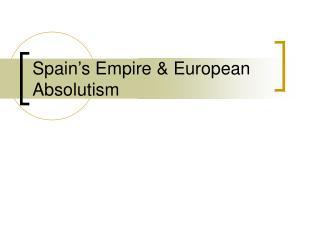 Spain's Empire & European Absolutism