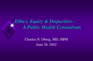 Ethics, Equity & Disparities-- 	A Public Health Conundrum