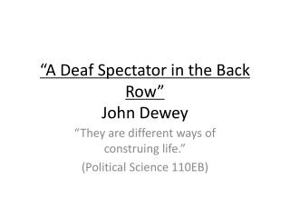 """A Deaf Spectator in the Back Row"" John Dewey"