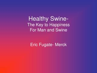 Healthy Swine- The Key to Happiness For Man and Swine
