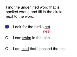 Find the underlined word that is spelled wrong and fill in the circle next to the word.