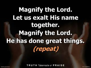 Magnify the Lord. Let us exalt His name together. Magnify the Lord. He has done great things.