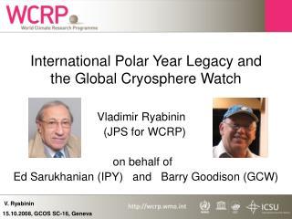 International Polar Year Legacy and the Global Cryosphere Watch
