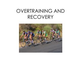 OVERTRAINING AND RECOVERY