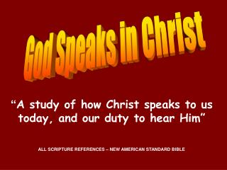 """ A study of how Christ speaks to us today, and our duty to hear Him"""