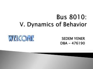 Bus 8010: V. Dynamics of Behavior