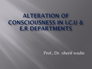 Alteration of Consciousness in I.C.U &  e.r  departments
