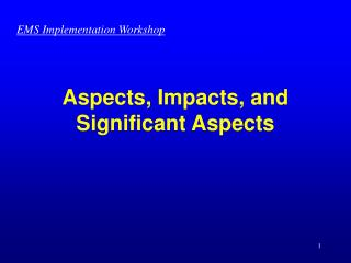 Aspects, Impacts, and  Significant Aspects