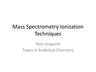 Mass Spectrometry Ionization Techniques