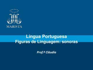 Língua Portuguesa Figuras de Linguagem: sonoras