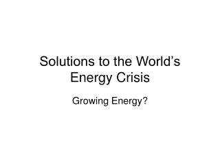 Solutions to the World s Energy Crisis
