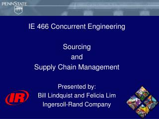IE 466 Concurrent Engineering Sourcing  and Supply Chain Management Presented by: