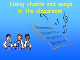 Using chants and songs  in the classroom
