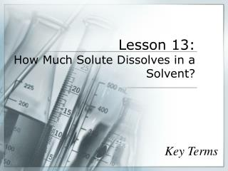 Lesson 13:  How Much Solute Dissolves in a Solvent?