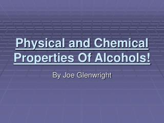 Physical and Chemical Properties Of Alcohols!