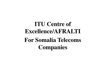 ITU Centre of Excellence/AFRALTI For Somalia Telecoms Companies