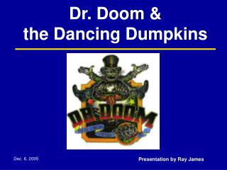 Dr. Doom &  the Dancing Dumpkins