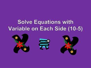 Solve Equations with Variable on Each Side (10-5)