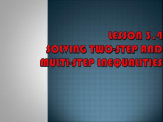 Lesson  3.4  Solving Two-Step  and      multi-step Inequalities