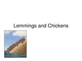 Lemmings and Chickens