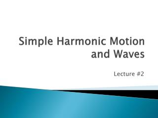 Simple Harmonic Motion and Waves