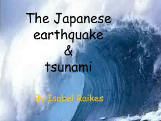 The Japanese earthquake & tsunami