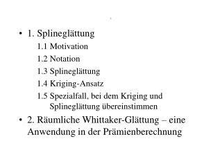 1. Splineglättung  1.1 Motivation 1.2 Notation 1.3 Splineglättung 1.4 Kriging-Ansatz