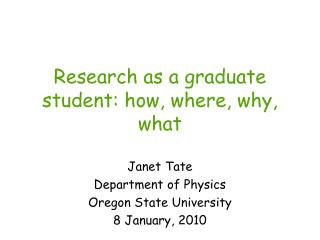 Research as a graduate student: how, where, why, what