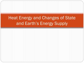 Heat Energy and Changes of State and Earth's Energy Supply