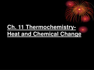 Ch. 11 Thermochemistry- Heat and Chemical Change