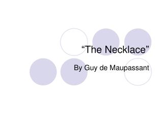 a short review of the necklace a short story by guy de maupassant The necklace, one of the most popular stories written by guy de maupassant, is a short story that was first published in a french newspaper in the year 1884.