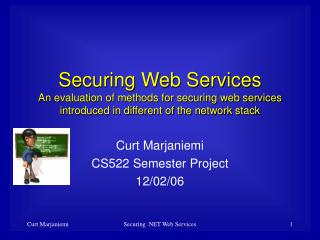 Securing Web Services An evaluation of methods for securing web services introduced in different of the network stack