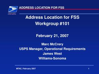 Address Location for FSS  Workgroup #101 February 21, 2007 Marc McCrery