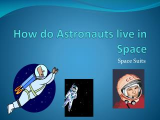 How do Astronauts live in Space