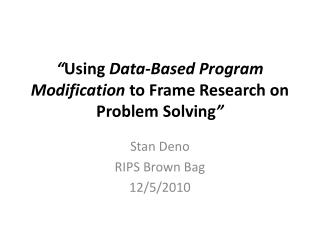 """ Using  Data-Based Program Modification  to Frame Research on Problem Solving """