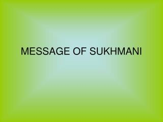 MESSAGE OF SUKHMANI