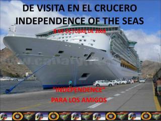 DE VISITA EN EL CRUCERO  INDEPENDENCE OF THE SEAS 8  DE OCTUBRE DE 2008