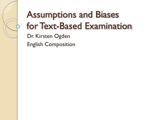 Assumptions and Biases  for Text-Based Examination
