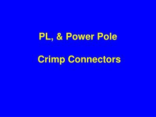PL, & Power Pole  Crimp Connectors