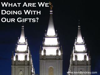 What Are We Doing With Our Gifts?