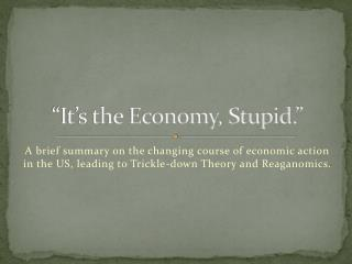 """It's the Economy, Stupid."""