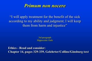 Primum non nocere   I will apply treatment for the benefit of the sick according to my ability and judgment; I will keep