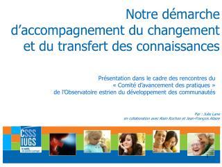 Notre démarche d'accompagnement du changement et du transfert des connaissances