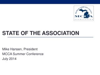 STATE OF THE ASSOCIATION Mike Hansen, President MCCA Summer Conference July 2014