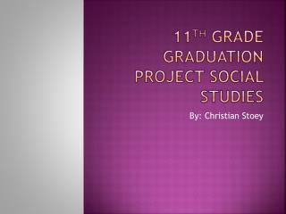 11 th  GRADE GRADUATION PROJECT SOCIAL STUDIES
