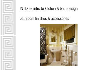 INTD 59 intro to kitchen & bath design bathroom finishes & accessories