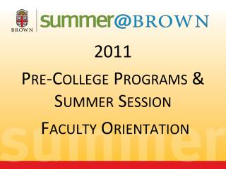 2011  Pre-College Programs & Summer Session  Faculty Orientation