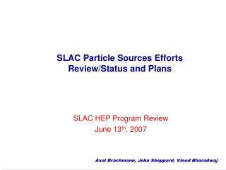 SLAC Particle Sources Efforts Review/Status and Plans